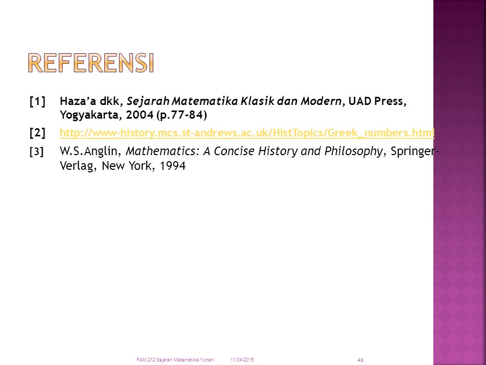 Referensi [1] Haza'a dkk, Sejarah Matematika Klasik dan Modern, UAD Press, Yogyakarta, 2004 (p.77-84)